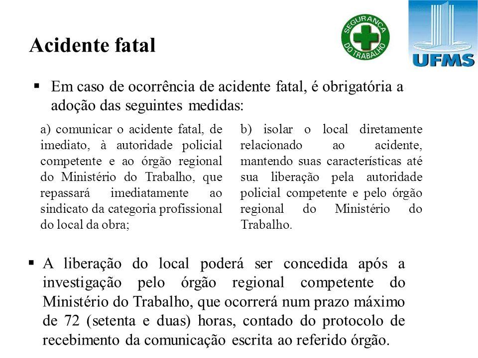 Acidente fatal Em caso de ocorrência de acidente fatal, é obrigatória a adoção das seguintes medidas: