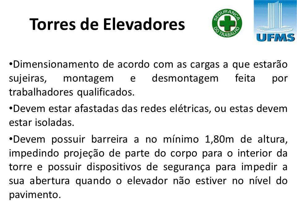 Torres de Elevadores Dimensionamento de acordo com as cargas a que estarão sujeiras, montagem e desmontagem feita por trabalhadores qualificados.