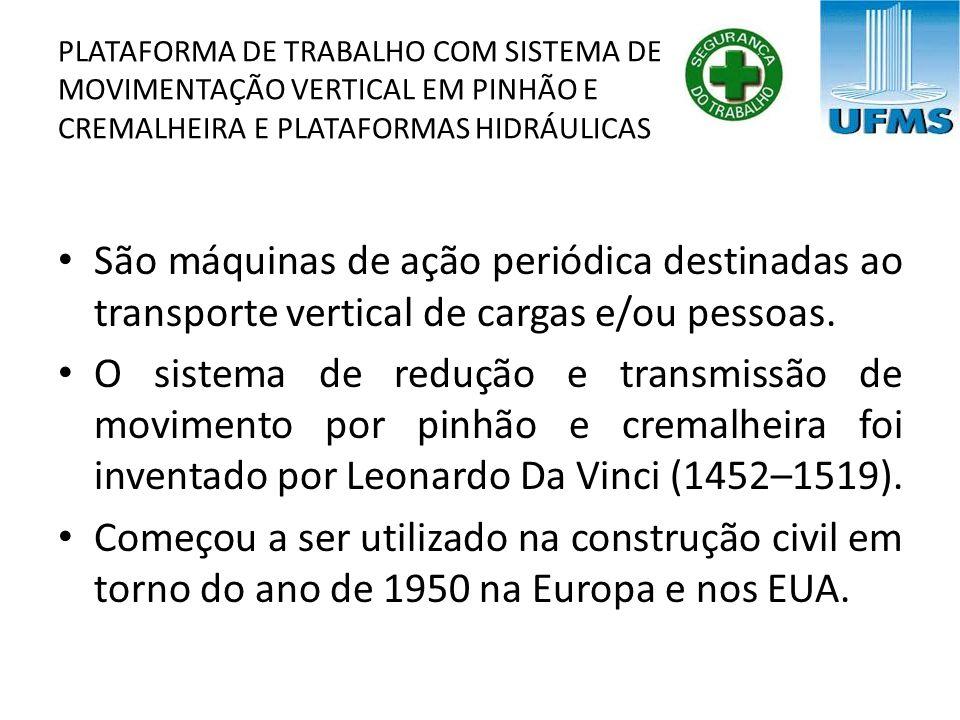 PLATAFORMA DE TRABALHO COM SISTEMA DE MOVIMENTAÇÃO VERTICAL EM PINHÃO E CREMALHEIRA E PLATAFORMAS HIDRÁULICAS