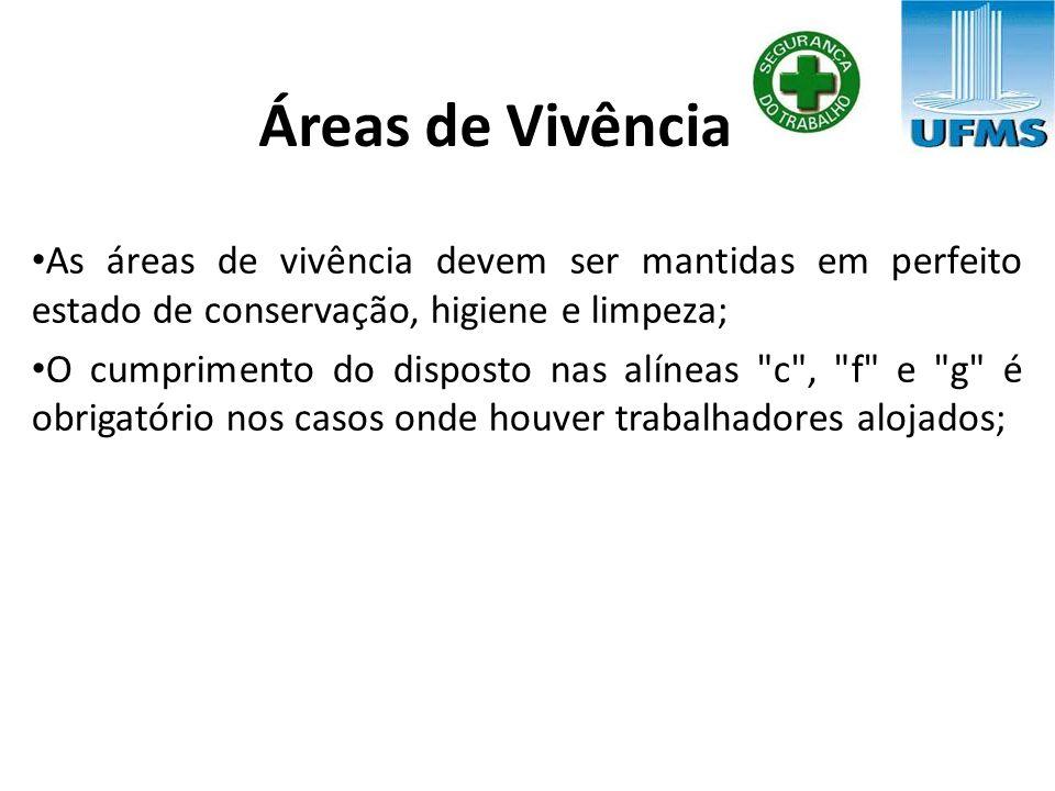 Áreas de Vivência As áreas de vivência devem ser mantidas em perfeito estado de conservação, higiene e limpeza;