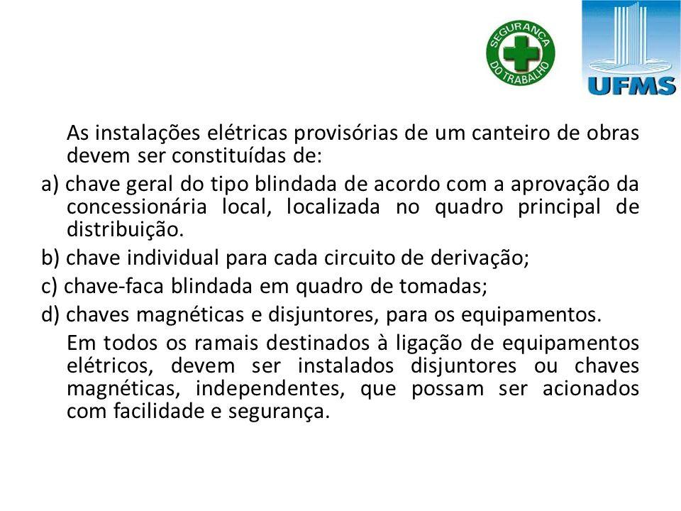 As instalações elétricas provisórias de um canteiro de obras devem ser constituídas de: