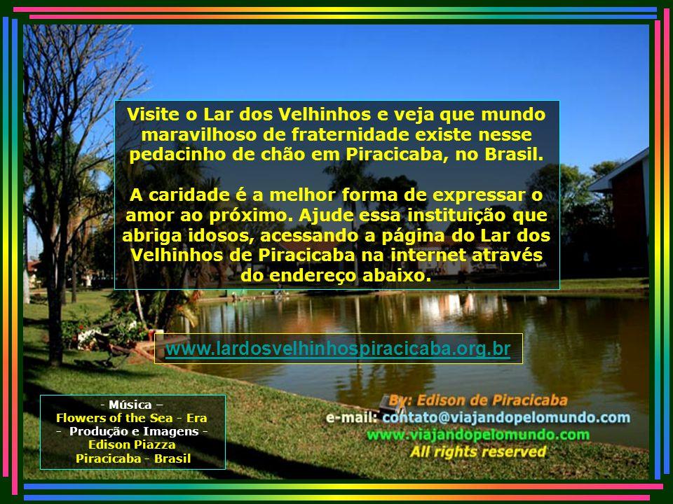 Visite o Lar dos Velhinhos e veja que mundo maravilhoso de fraternidade existe nesse pedacinho de chão em Piracicaba, no Brasil.
