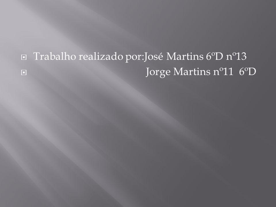 Trabalho realizado por:José Martins 6ºD nº13