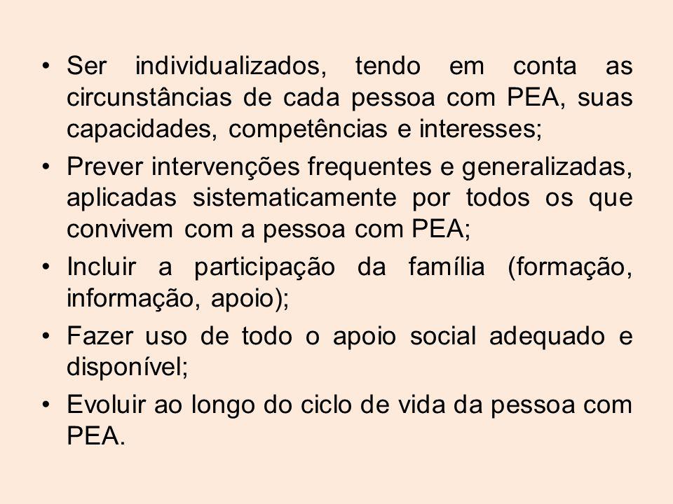 Ser individualizados, tendo em conta as circunstâncias de cada pessoa com PEA, suas capacidades, competências e interesses;
