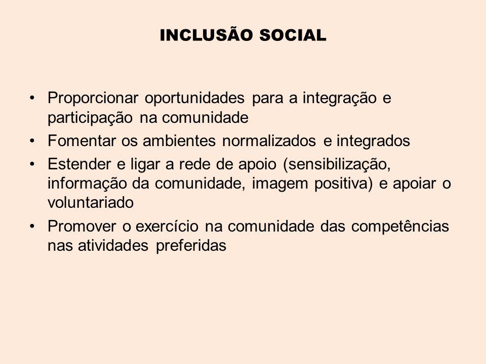 INCLUSÃO SOCIAL Proporcionar oportunidades para a integração e participação na comunidade. Fomentar os ambientes normalizados e integrados.