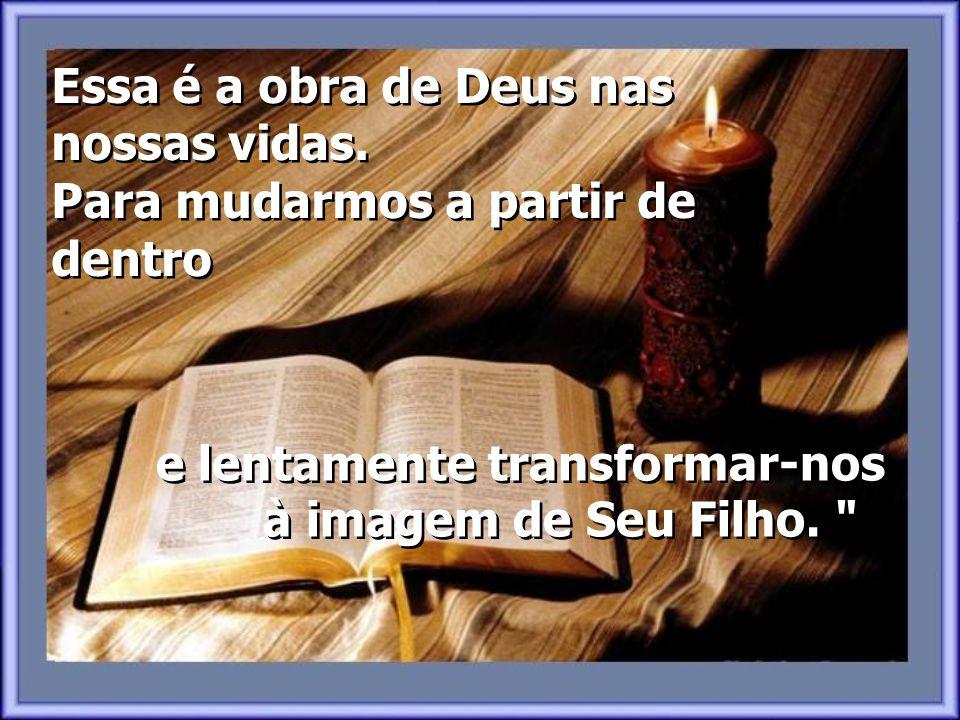 Essa é a obra de Deus nas nossas vidas
