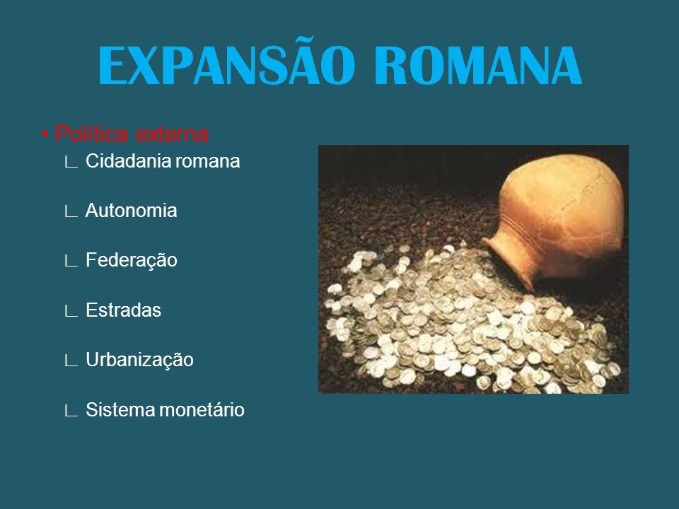 EXPANSÃO ROMANA • Política externa ∟ Cidadania romana ∟ Autonomia