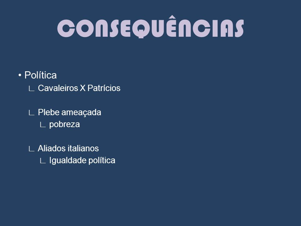CONSEQUÊNCIAS • Política ∟ Cavaleiros X Patrícios ∟ Plebe ameaçada