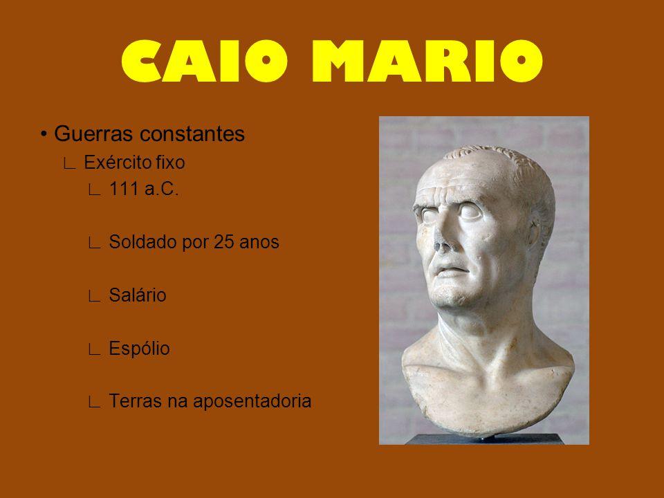 CAIO MARIO • Guerras constantes ∟ Exército fixo ∟ 111 a.C.