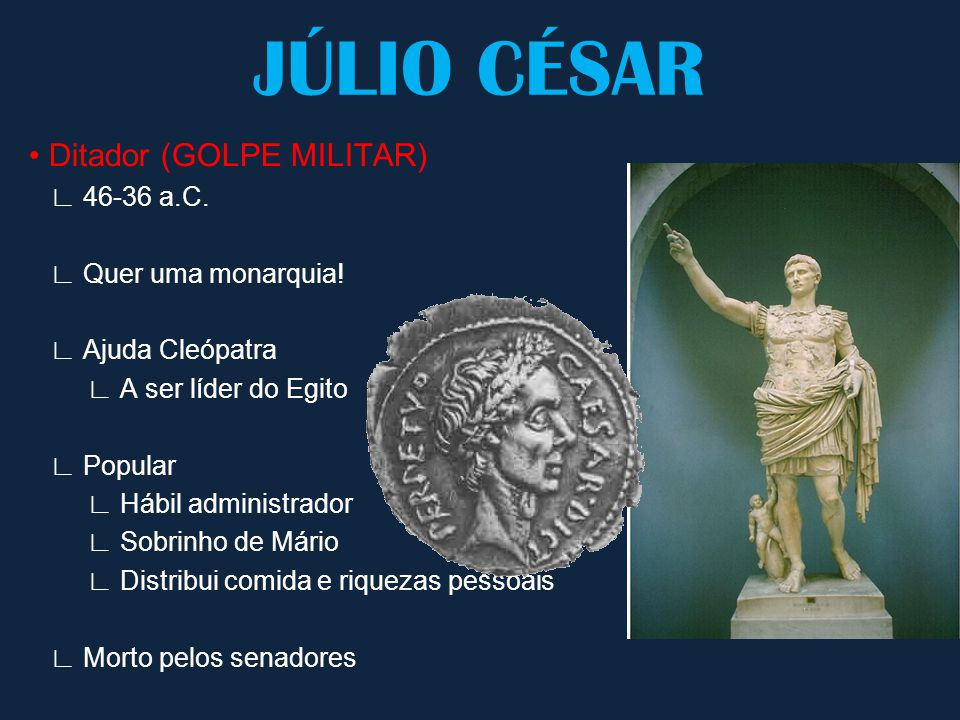JÚLIO CÉSAR • Ditador (GOLPE MILITAR) ∟ 46-36 a.C.