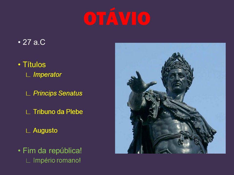 OTÁVIO • 27 a.C • Títulos • Fim da república! ∟ Imperator