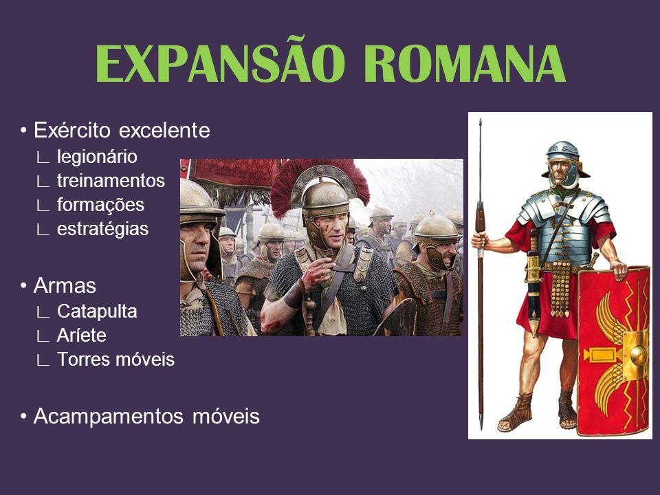 EXPANSÃO ROMANA • Exército excelente • Armas • Acampamentos móveis