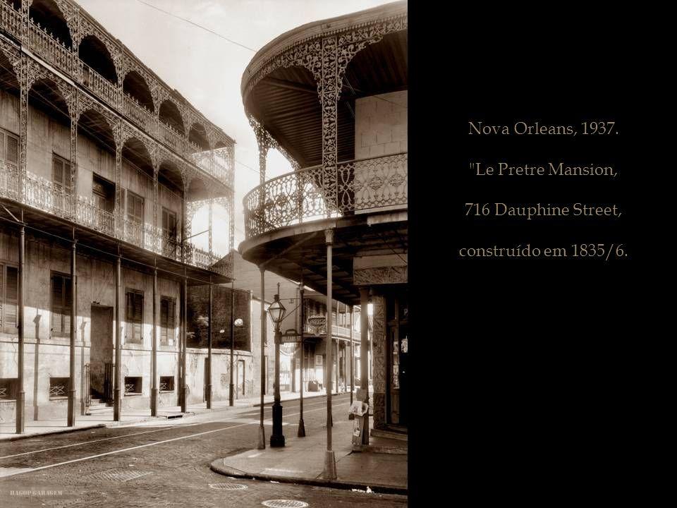 Nova Orleans, 1937. Le Pretre Mansion, 716 Dauphine Street, construído em 1835/6.