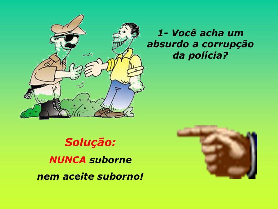 1- Você acha um absurdo a corrupção da polícia