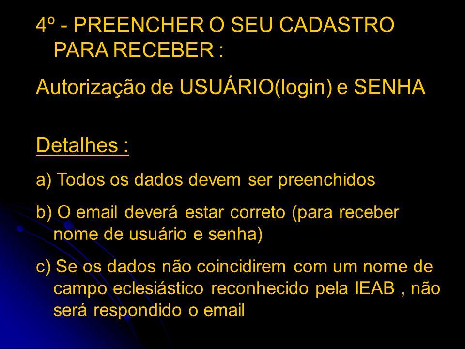 4º - PREENCHER O SEU CADASTRO PARA RECEBER :