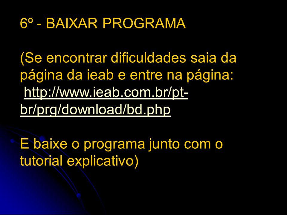 6º - BAIXAR PROGRAMA (Se encontrar dificuldades saia da página da ieab e entre na página: http://www.ieab.com.br/pt-br/prg/download/bd.php.