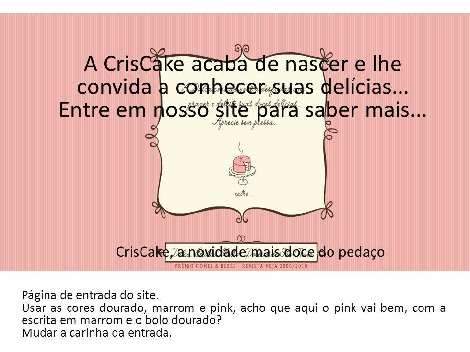 CrisCake, a novidade mais doce do pedaço