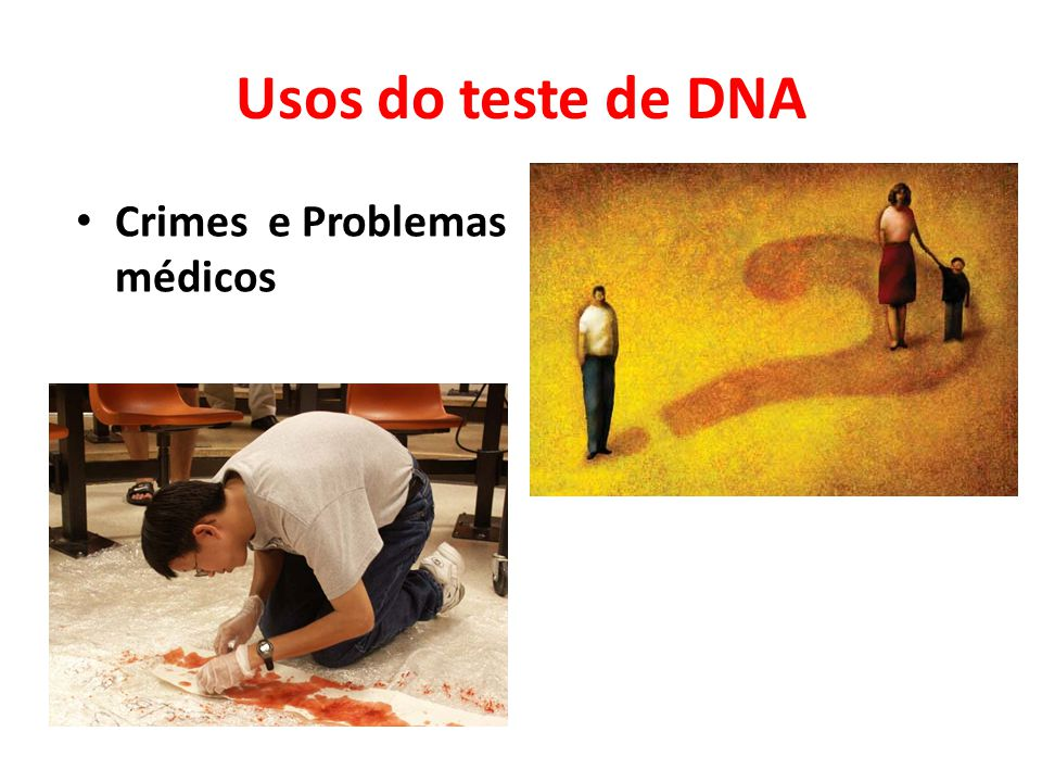 Usos do teste de DNA Crimes e Problemas médicos