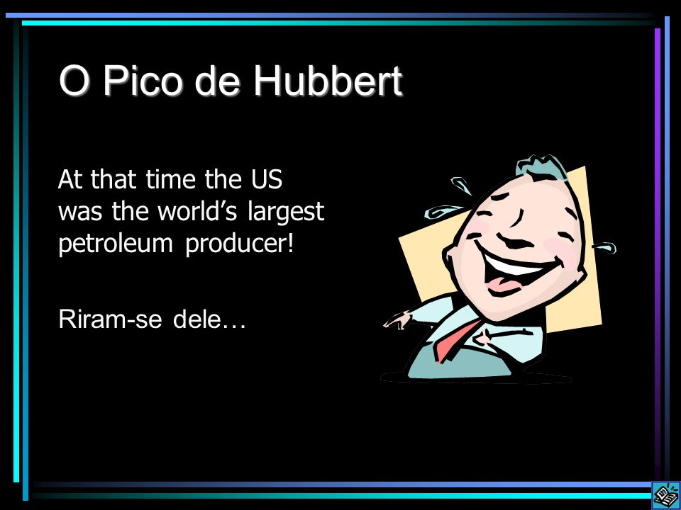 O Pico de Hubbert At that time the US was the world's largest petroleum producer! Riram-se dele…