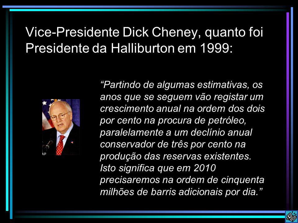 Vice-Presidente Dick Cheney, quanto foi Presidente da Halliburton em 1999: