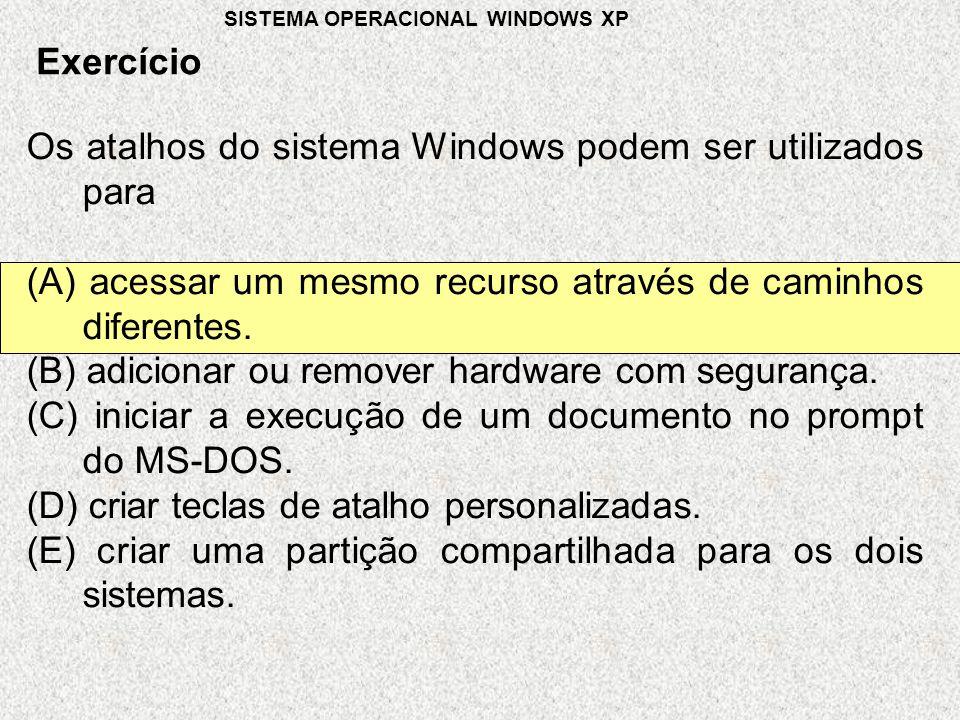 Os atalhos do sistema Windows podem ser utilizados para