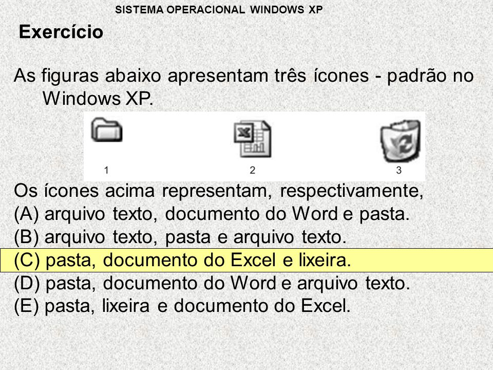 As figuras abaixo apresentam três ícones - padrão no Windows XP.