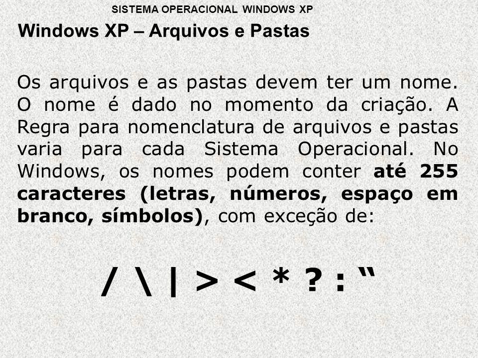 / \ | > < * : Windows XP – Arquivos e Pastas
