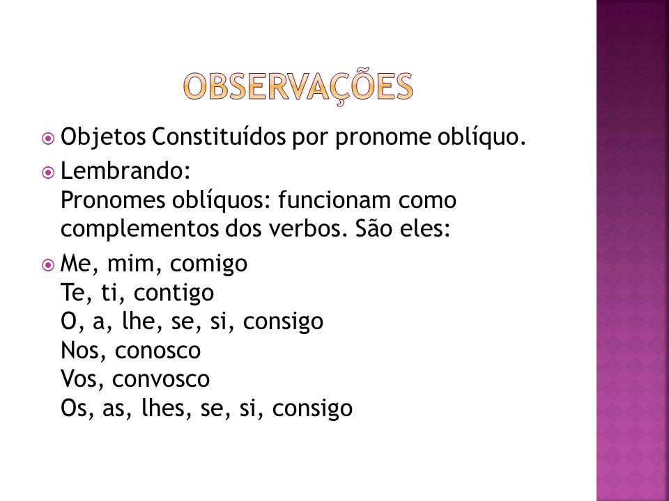 observações Objetos Constituídos por pronome oblíquo.