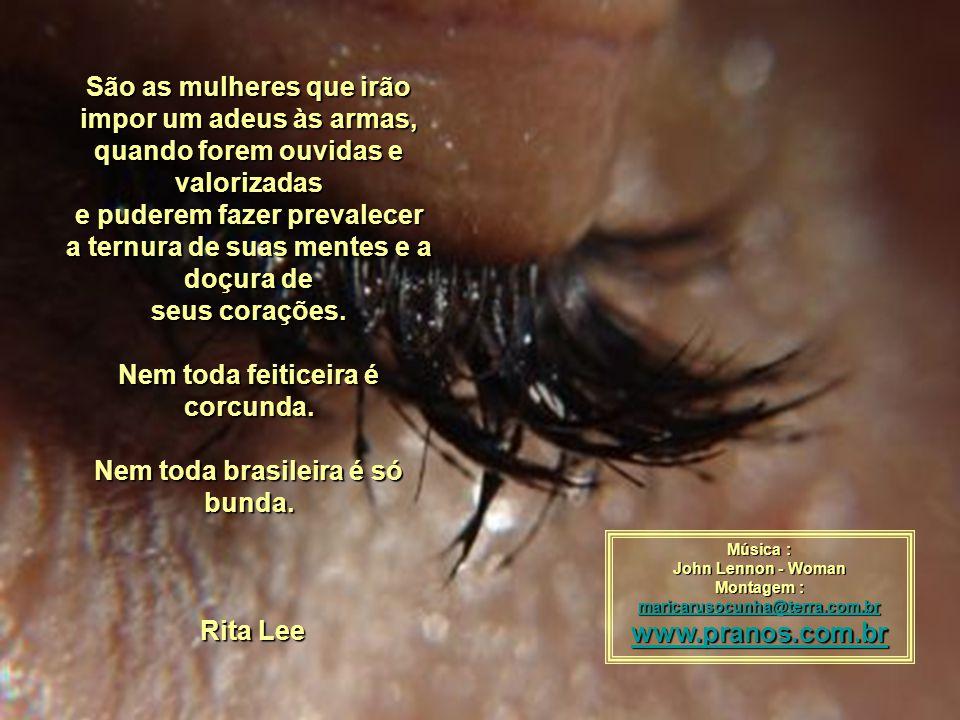 Nem toda feiticeira é corcunda. Nem toda brasileira é só bunda.