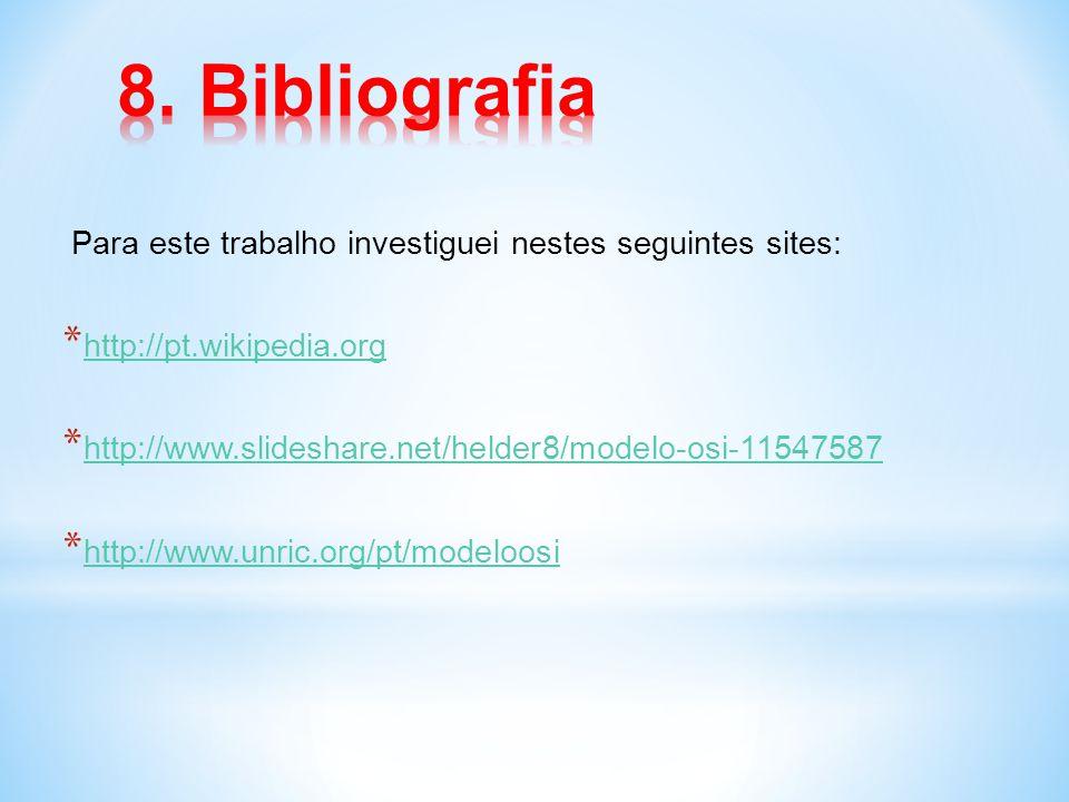 8. Bibliografia Para este trabalho investiguei nestes seguintes sites: