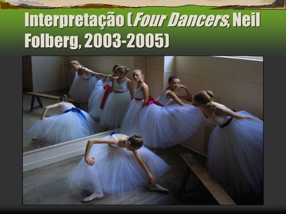 Interpretação (Four Dancers, Neil Folberg, 2003-2005)