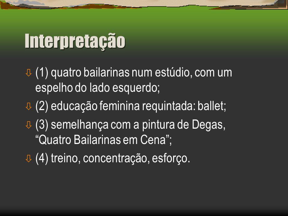 Interpretação (1) quatro bailarinas num estúdio, com um espelho do lado esquerdo; (2) educação feminina requintada: ballet;