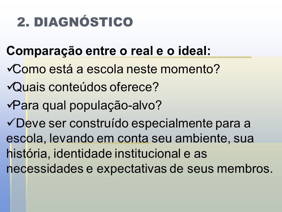 2. DIAGNÓSTICO Comparação entre o real e o ideal: Como está a escola neste momento Quais conteúdos oferece