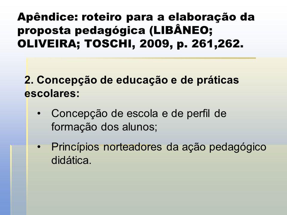 Apêndice: roteiro para a elaboração da proposta pedagógica (LIBÂNEO; OLIVEIRA; TOSCHI, 2009, p. 261,262.