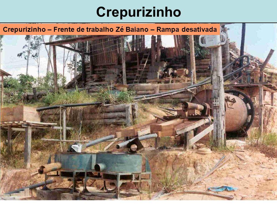 Crepurizinho Crepurizinho – Frente de trabalho Zé Baiano – Rampa desativada