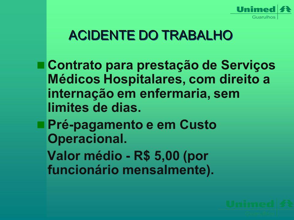 ACIDENTE DO TRABALHO Contrato para prestação de Serviços Médicos Hospitalares, com direito a internação em enfermaria, sem limites de dias.