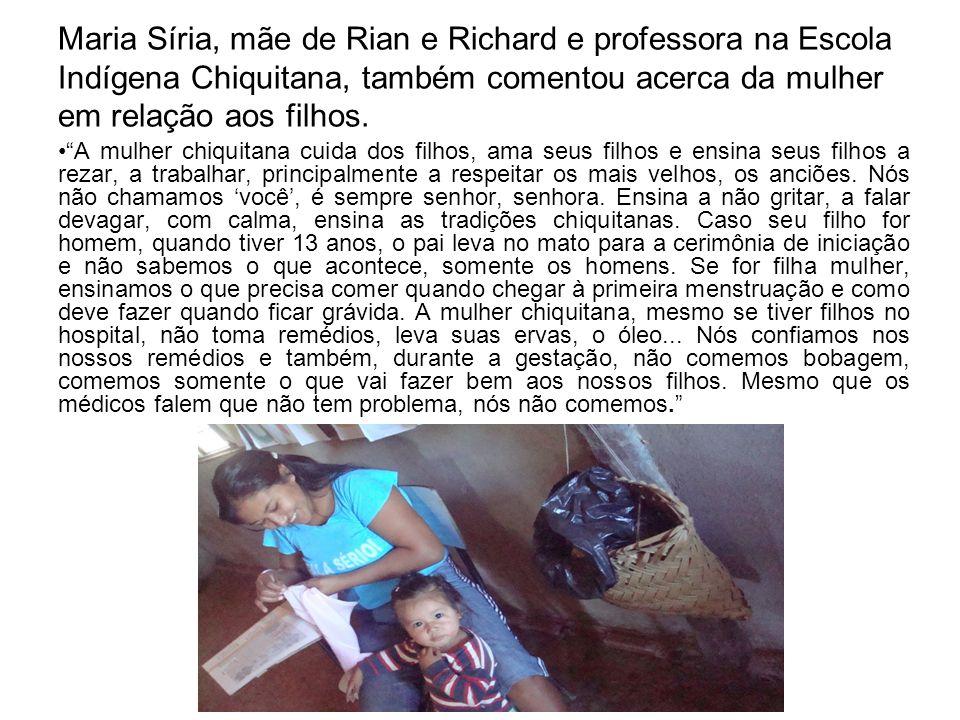 Maria Síria, mãe de Rian e Richard e professora na Escola Indígena Chiquitana, também comentou acerca da mulher em relação aos filhos.