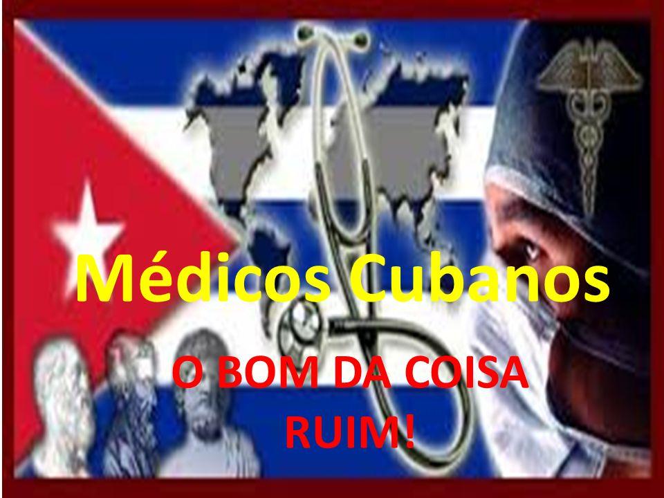 Médicos Cubanos O BOM DA COISA RUIM!
