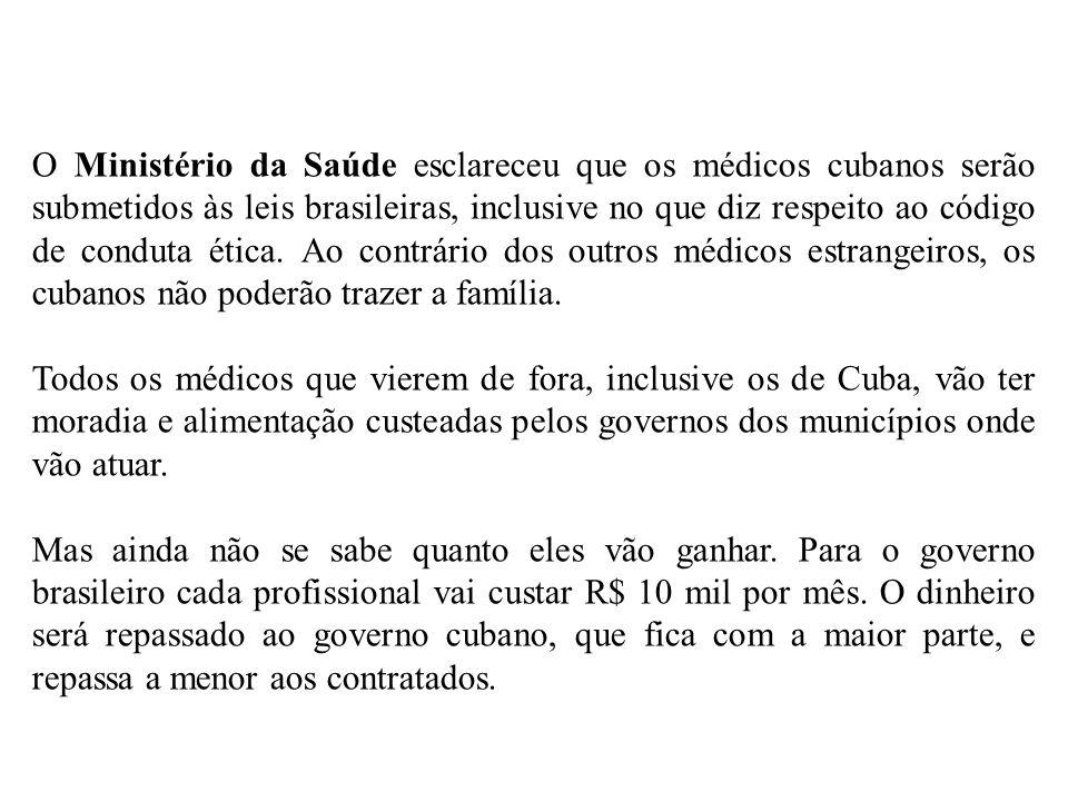 O Ministério da Saúde esclareceu que os médicos cubanos serão submetidos às leis brasileiras, inclusive no que diz respeito ao código de conduta ética. Ao contrário dos outros médicos estrangeiros, os cubanos não poderão trazer a família.