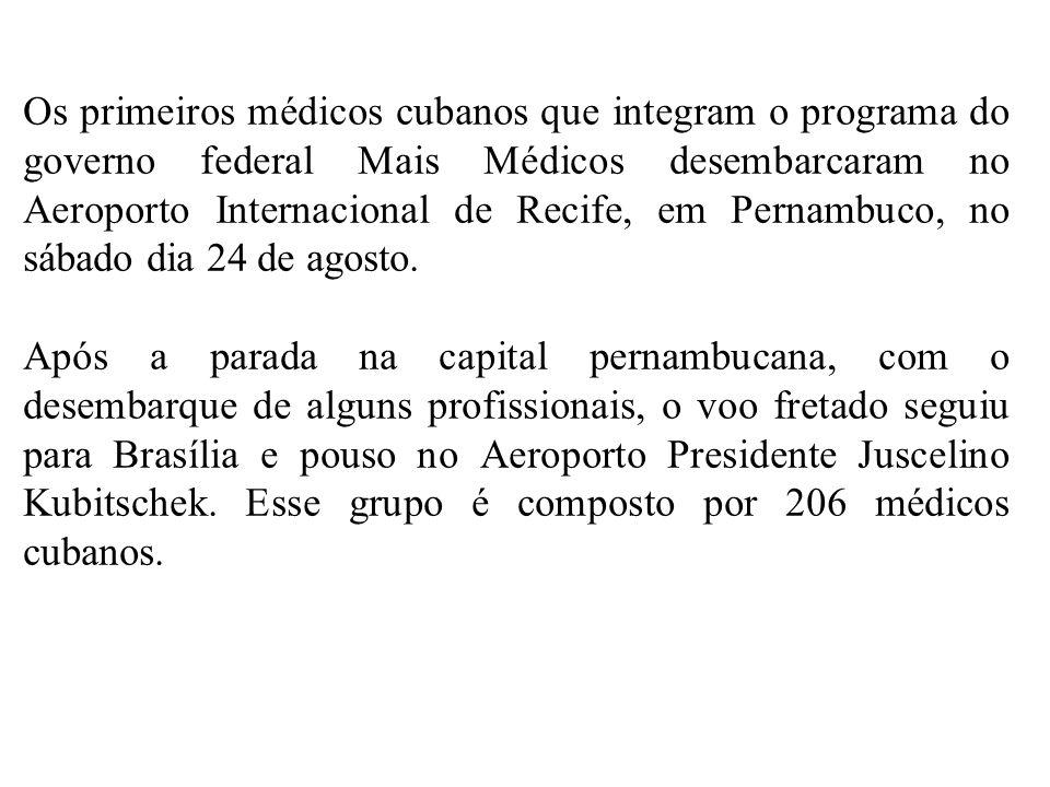 Os primeiros médicos cubanos que integram o programa do governo federal Mais Médicos desembarcaram no Aeroporto Internacional de Recife, em Pernambuco, no sábado dia 24 de agosto.