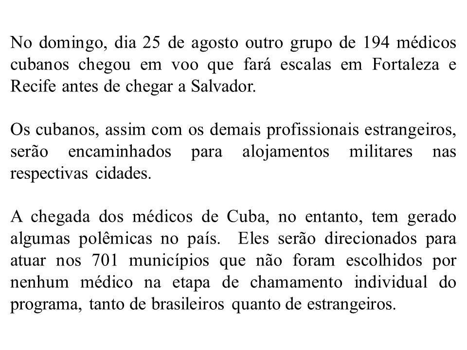 No domingo, dia 25 de agosto outro grupo de 194 médicos cubanos chegou em voo que fará escalas em Fortaleza e Recife antes de chegar a Salvador.