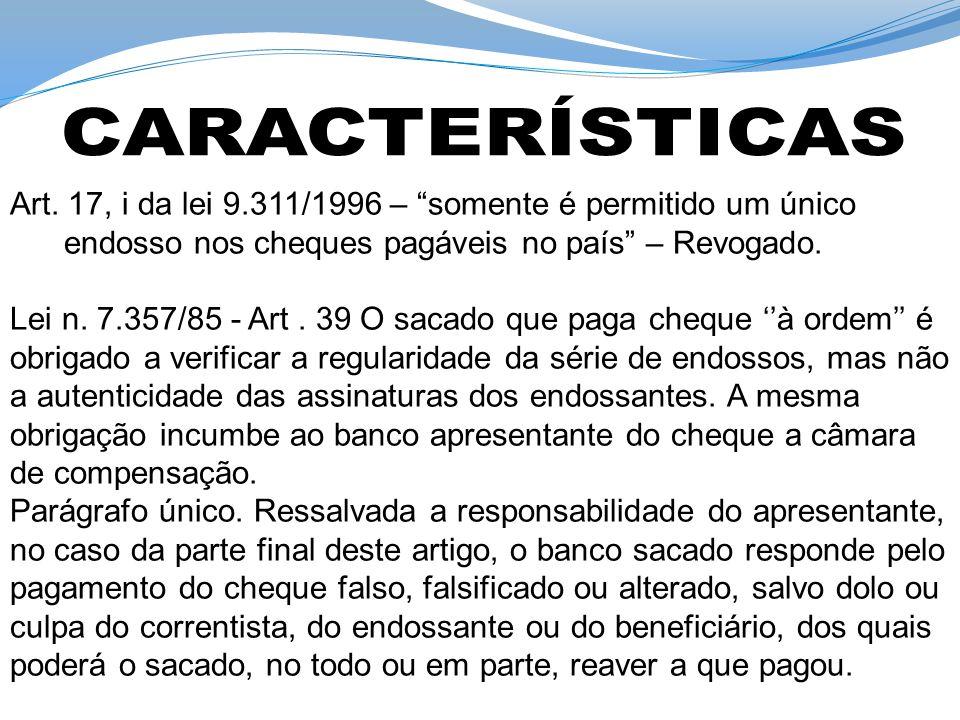 CARACTERÍSTICAS Art. 17, i da lei 9.311/1996 – somente é permitido um único endosso nos cheques pagáveis no país – Revogado.
