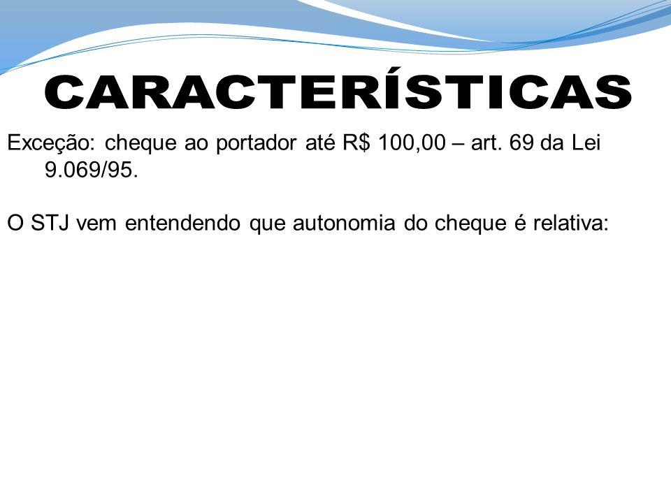 CARACTERÍSTICAS Exceção: cheque ao portador até R$ 100,00 – art.