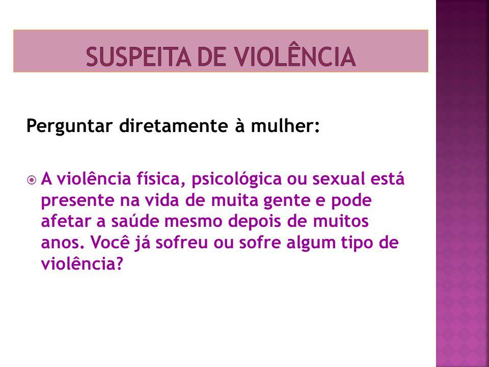 Suspeita de violência Perguntar diretamente à mulher: