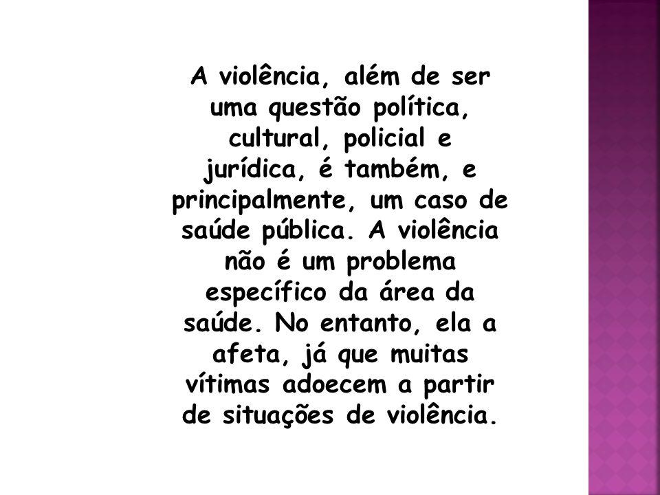 A violência, além de ser uma questão política, cultural, policial e jurídica, é também, e principalmente, um caso de saúde pública.