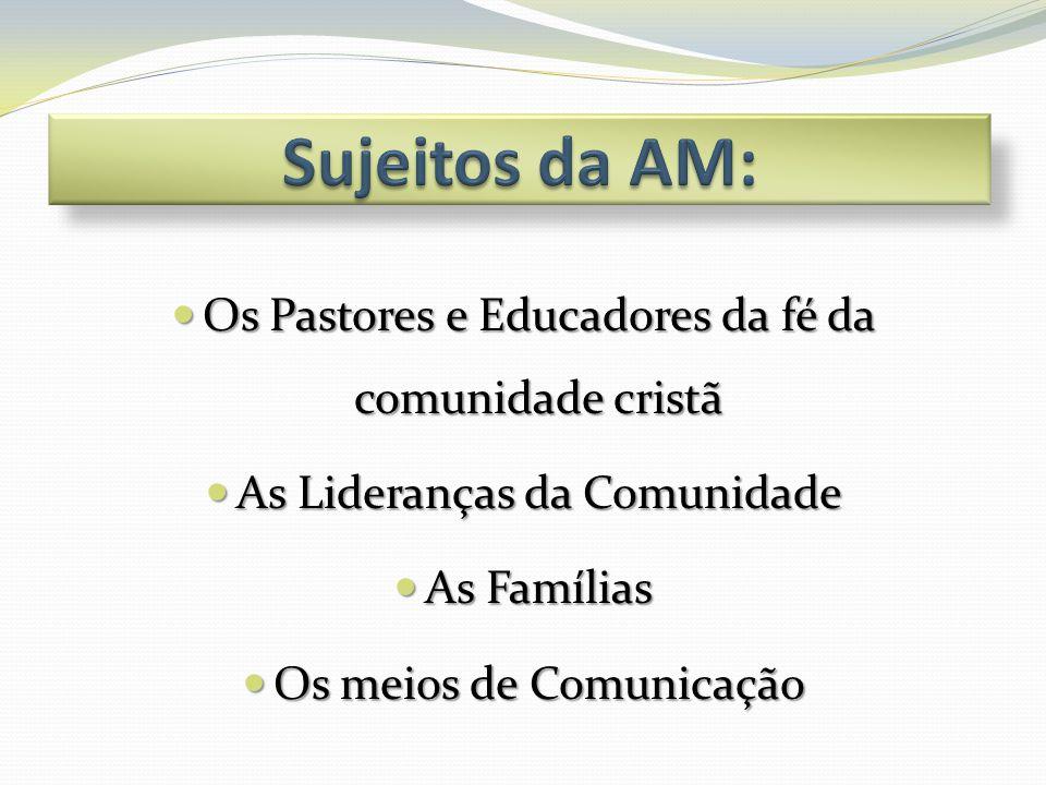 Sujeitos da AM: Os Pastores e Educadores da fé da comunidade cristã