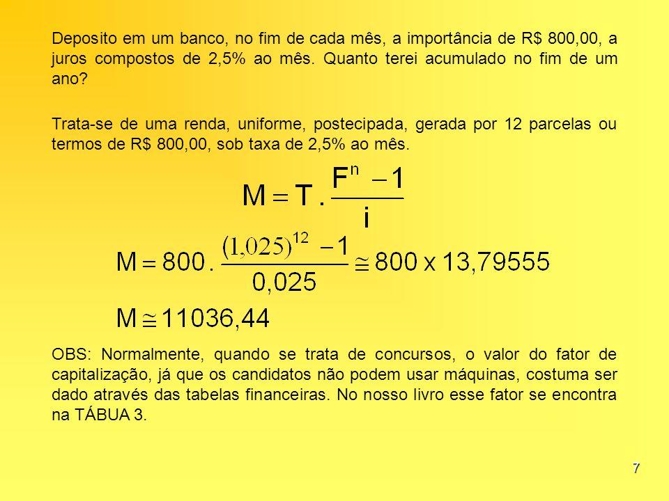 Deposito em um banco, no fim de cada mês, a importância de R$ 800,00, a juros compostos de 2,5% ao mês. Quanto terei acumulado no fim de um ano