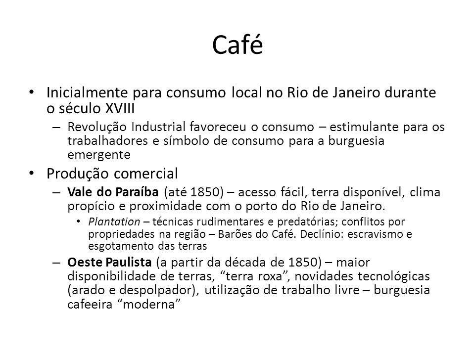 Café Inicialmente para consumo local no Rio de Janeiro durante o século XVIII.