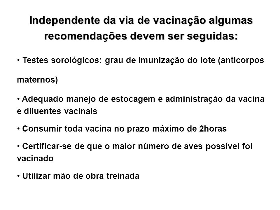 Independente da via de vacinação algumas recomendações devem ser seguidas: