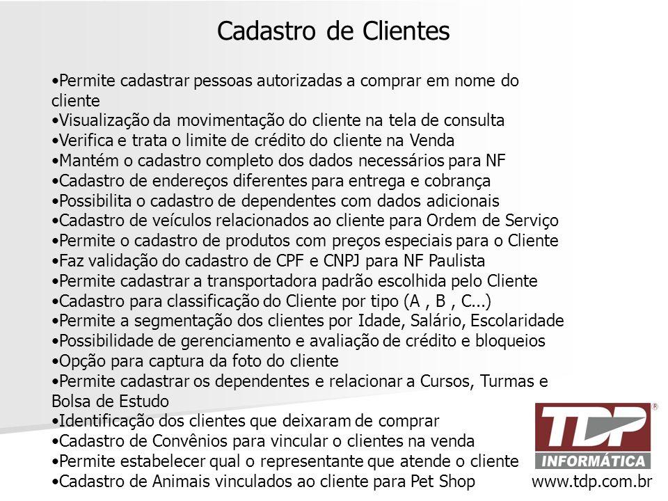 Cadastro de Clientes Permite cadastrar pessoas autorizadas a comprar em nome do cliente. Visualização da movimentação do cliente na tela de consulta.
